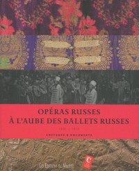 Opéras russes à l'aube des ballets russes : Costumes & documents 1901-1913