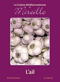 La Cuisine Méditerranéenne de Mireille : L'ail