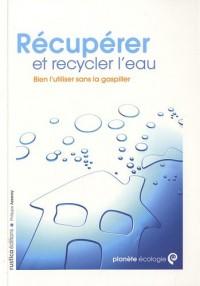 Récupérer et recycler l'eau : Bien l'utiliser sans la gaspiller