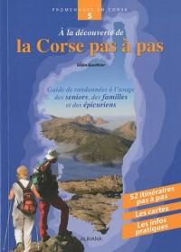 A la découverte de la Corse pas à pas : Guide de randonnées à l'usage des seniors, des familles et des épicuriens