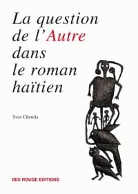 La question de l'autre dans le roman haïtien contemporain