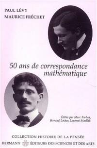 Paul Lévy - Maurice Fréchet, 50 ans de correspondance en 107 lettres
