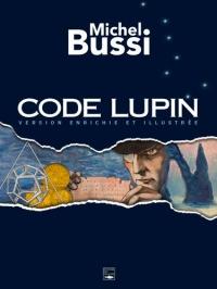 Code Lupin : Version enrichie et illustrée