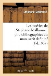 Les poésies de Stéphane Mallarmé : photolithographiées du manuscrit définitif...
