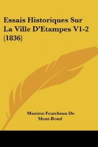 Essais Historiques Sur La Ville D'Etampes V1-2 (1836)