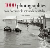 1000 photos pour découvrir le XX e siecle des belges