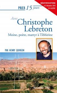 Prier 15 jours avec Christophe Lebreton : Moine, poète, martyr à Tibhirine