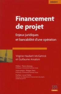 Financements de Projet - Enjeux Juridiques et Bancabilite d'un Projet