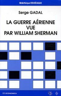 La guerre aérienne vue par William Sherman : De l'histoire à la doctrine