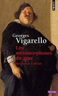 Les Métamorphoses du gras - Histoire de l'obésité du Moyen Age au XXe siècle