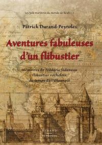 Aventures fabuleuses d'un flibustier: Mémoires de Frédéric Sideneau, flibustier rochelois du temps de l'Olonnois