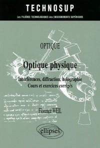 Optique physique : Interférences, diffraction, holographie, Cours et exercices corrigés