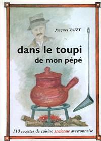 Dans le toupi de mon pépé, 110 Recettes de Cuisine Aveyronnaise
