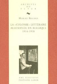 La colonie littéraire allemande en Belgique, 1914-1918