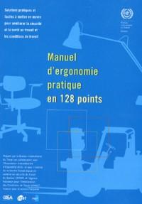 Manuel d'ergonomie pratique en 128 points : Solutions pratiques et faciles à mettre en oeuvre pour améliorer la sécurité au travail et les conditions de travail