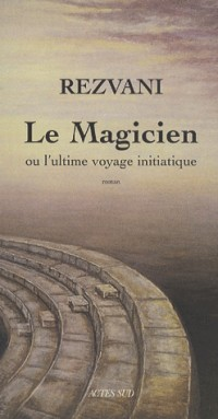 Le Magicien : Ou l'ultime voyage initiatique
