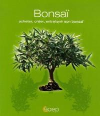 Bonsaï : Acheter, créer, entretenir son bonsaï
