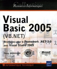Visual Basic 2005 (VB.NET) : Développez pour le Framework .NET 2.0 avec Visual Studio 2005
