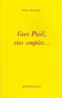 Gwo Pwel, Vies Coupees....