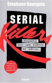 Serial killers : Enquête sur les tueurs en série