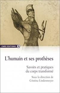 L'humain et ses prothèses. Savoirs et pratiques du corps transformé