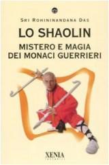 Lo Shaolin. Mistero e magia dei monaci guerrieri