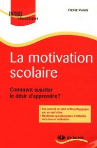 La motivation scolaire : Comment susciter le désir d'apprendre ?