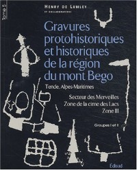 Gravures protohistoriques et historiques de la région du mont Bégo Tende, Alpes-Maritimes : Tome 5, Secteur des Merveilles, Zone de la cime des Lacs, Zone III, Groupes I et II