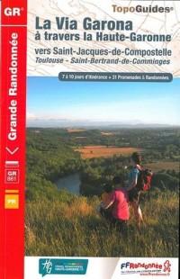 La Via Garona à travers la Haute-Garonne vers Saint-Jacques-de-Compostelle : Toulouse - Saint-Bertrand-de-Comminges, 7 à 10 jours d'itinérance + 31 promenades & randonnées