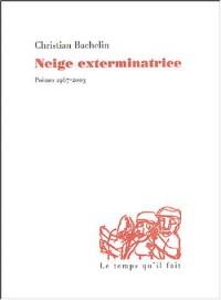 Neige exterminatrice : Poèmes 1967-2003