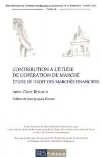 Contribution à l'étude de l'opération de marché : Etude de droit des marchés financiers