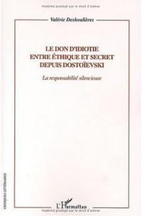Le don d'idiotie entre éthique et secret depuis Dostoïevski : La responsabilité silencieuse
