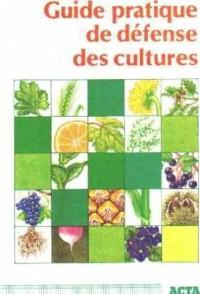 Guide pratique de defense des cultures : reconnaissance des ennemis, notions de protection des cultu