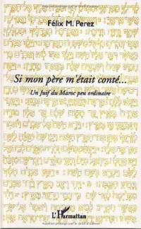 Si Mon Pere M'Etait Conte un Juif du Maroc Peu Ordinaire