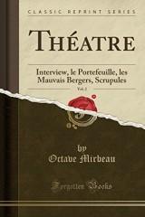Theatre, Vol. 2: Interview, Le Portefeuille, Les Mauvais Bergers, Scrupules (Classic Reprint)