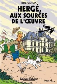 Hergé, aux sources de l'oeuvre : Essai