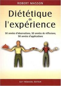 Diététique de l'expérience. 50 années d'observation, 50 années de réflexions, 50 années d'applications