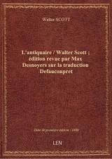 L'antiquaire / Walter Scott ; édition revue par Max Desnoyers sur la traduction Defauconpret