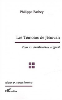 Les Témoins de Jéhovah. Pour un christianisme original