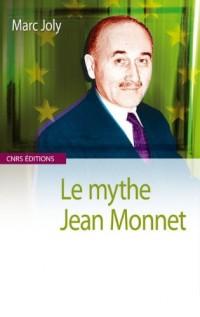 Le mythe Jean Monnet : Contribution à une sociologie historique de la construction européenne