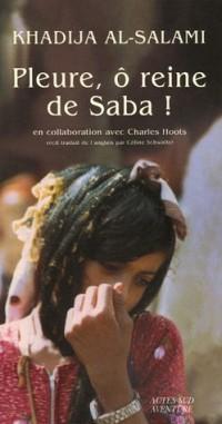 Pleure, ô reine de Saba ! : Histoires de survie et d'intrigues au Yémen