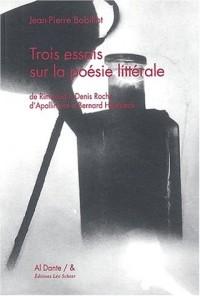 Trois essais sur la poésie littérale. De Rimbaud à Denis Roche, d'Apollinaire à Bernard Heidsieck