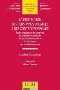 La protection des personnes soumises à des contrôles fiscaux : Etude comparative des contrôles de l'administration fiscale, des juridictions financières et de l'Autorité des marchés financiers