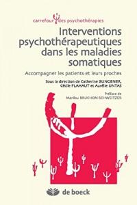 Interventions psychothérapeutiques dans les maladies somatiques : Accompagner les patients et leurs proches