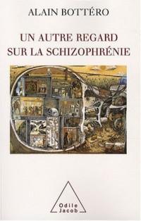 Un autre regard sur la schizophrénie : De l'étrange au familier