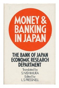 Money and banking in Japan, by the Bank of Japan Economic Research Department. Translated by S. Nishimura; edited by L.S. Pressnell