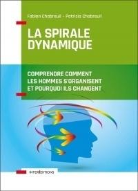 La spirale dynamique - 4e éd. - Comprendre comment les hommes s'organisent et pourquoi ils changent