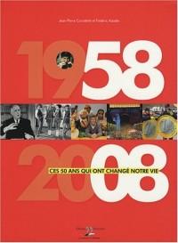 1958-2008 : Ces 50 ans qui ont changé notre vie