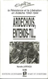 Ardechois, entends-tu... La résistance et la libération en Ardèche, 1940-1944