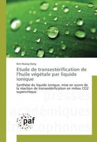 Etude de transesterification de l'huile vegetale par liquide ionique: Synthèse du liquide ionique; mise en ouvre de la reaction de transesterification en milieu CO2 super
